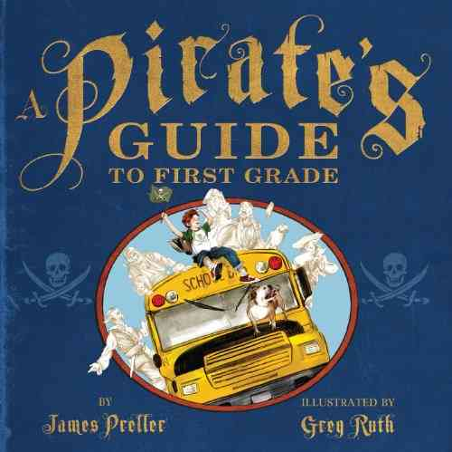 A Pirate's Guide to First Grade By Preller, James/ Ruth, Greg (ILT)